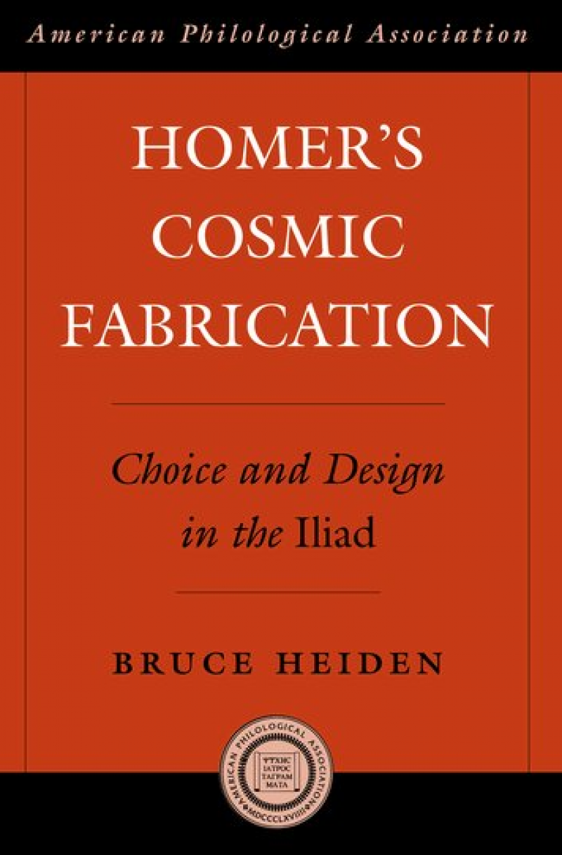 Homer's Cosmic Fabrication: Choice and Design in the Iliad